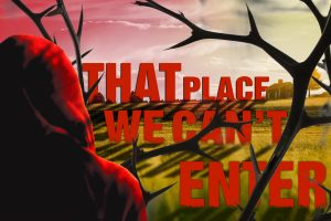 That Place We Cannot Enter